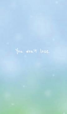 You won't lose.